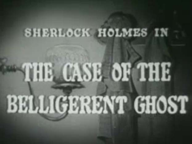 Sherlock Holmes 05 – The Case Of The Belligerent Ghost