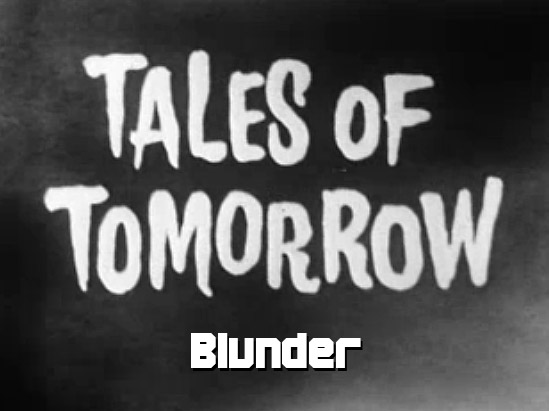 Tales of Tomorrow 02 – Blunder