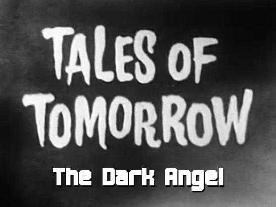 Tales of Tomorrow 08 – The Dark Angel