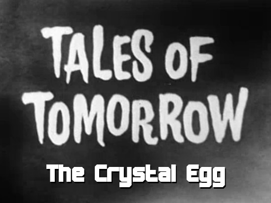 Tales of Tomorrow 09 – The Crystal Egg