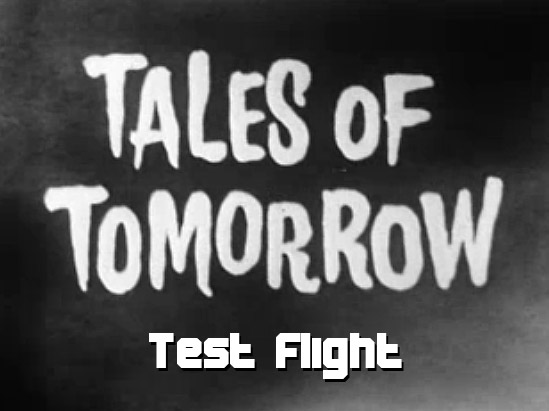 Tales of Tomorrow 10 – Test Flight
