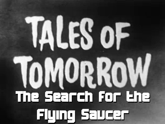 Tales of Tomorrow 11 – Search for the Flying Saucer