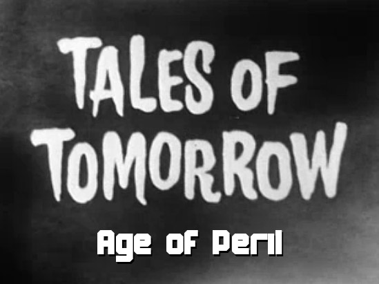 Tales of Tomorrow 20 – Age of Peril