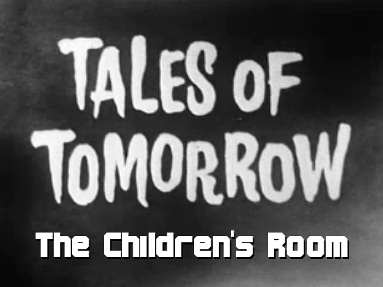 Tales of Tomorrow 22 – The Children's Room