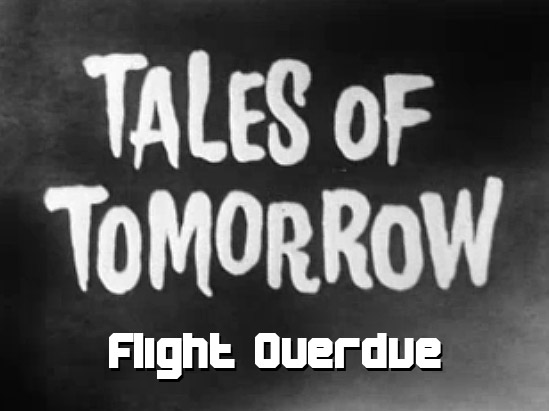 Tales of Tomorrow 26 – Flight Overdue