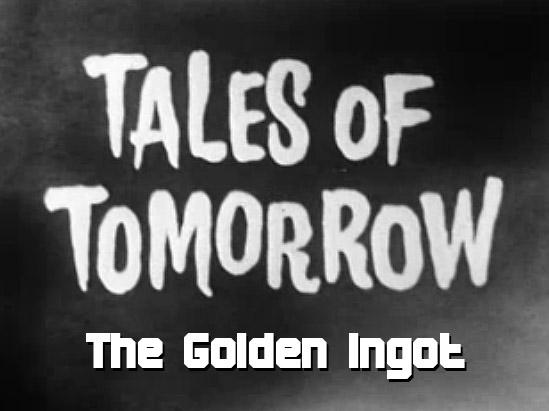 Tales of Tomorrow 32 – The Golden Ingot