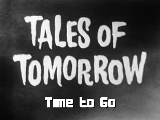 Tales of Tomorrow 29 - Time to Go - 1952