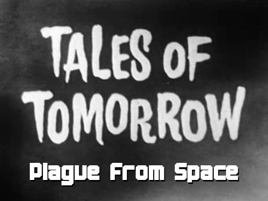 Tales of Tomorrow 30 – Plague From Space